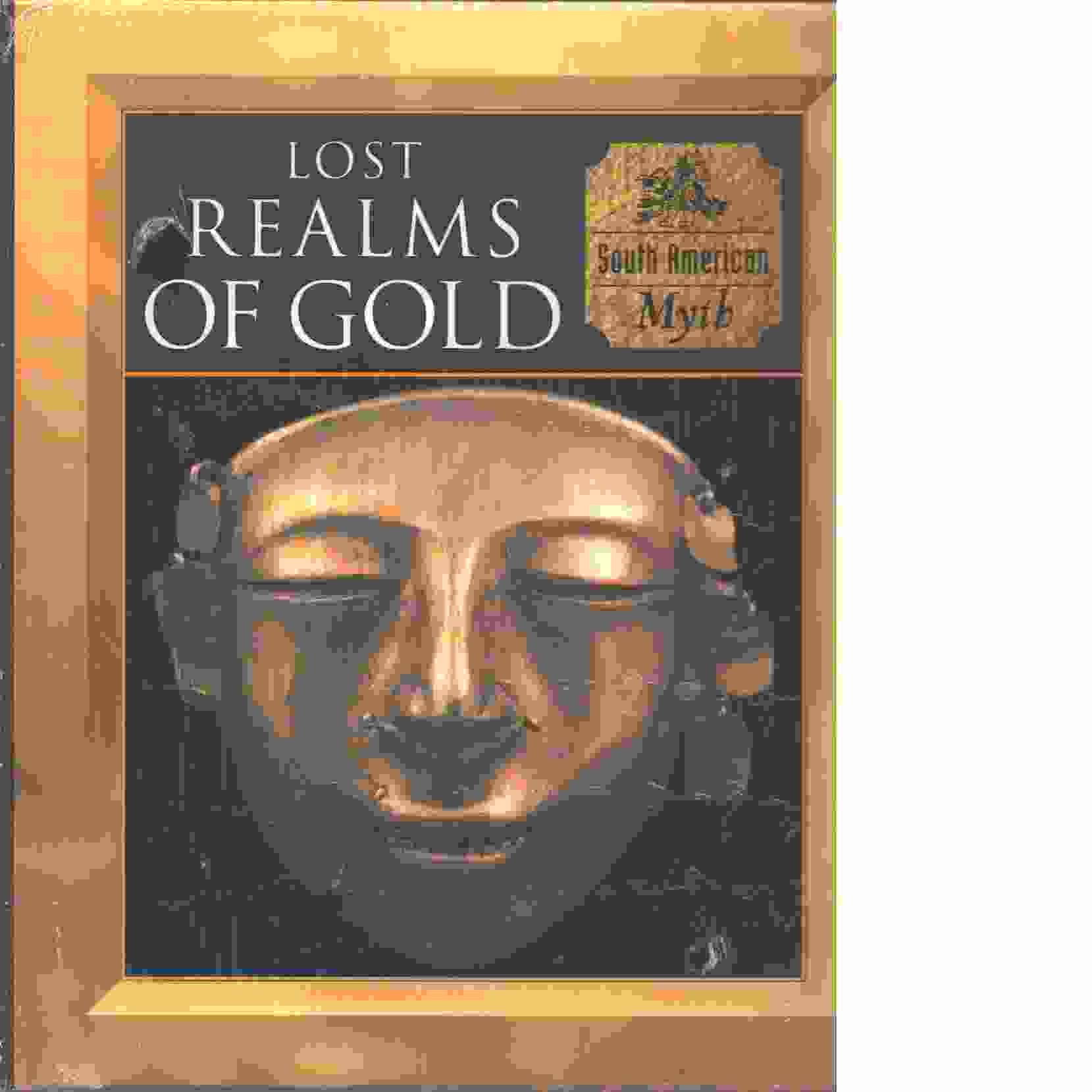 Lost Realms of Gold: South American Myth - Time-Life Books