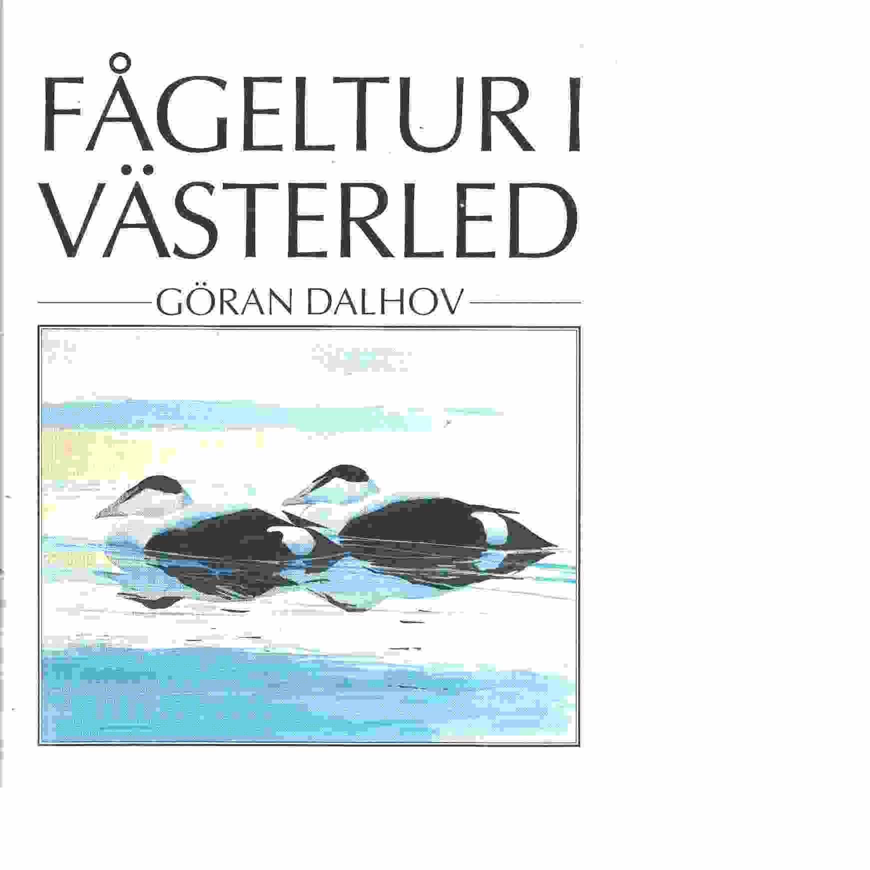 Fågeltur i västerled  - Dalhov, Göran