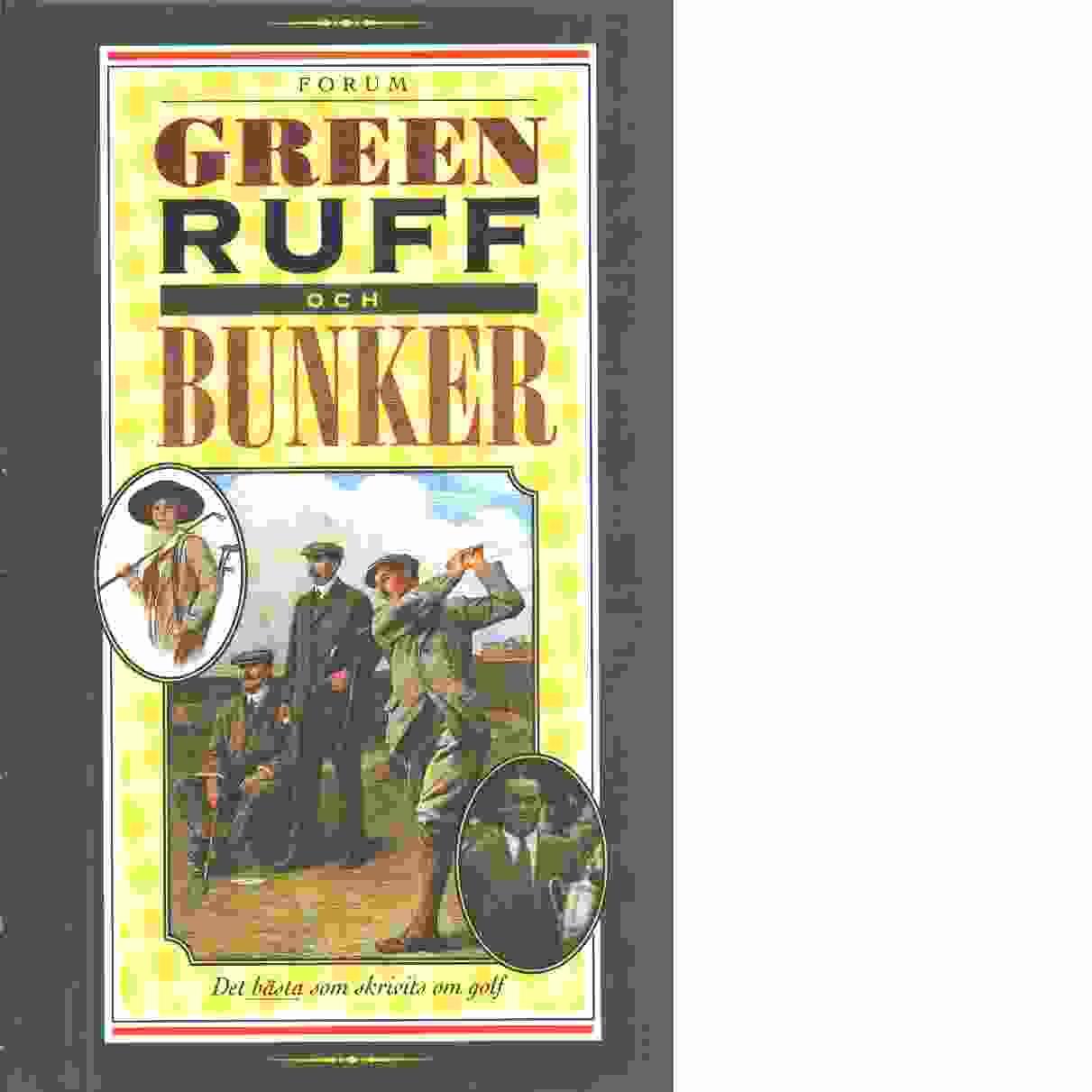 Green, ruff och bunker - det bästa som skrivits om golf - Koning, Christina Sammanställt av
