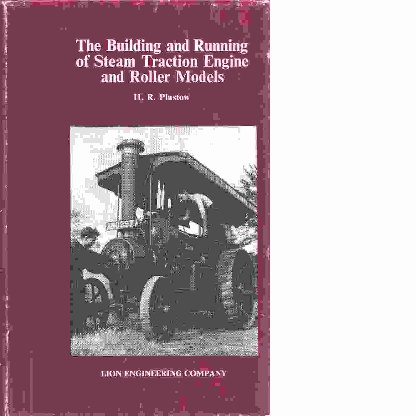 The building and running of steam traction engine and roller models  - Plastow , Henry Richard