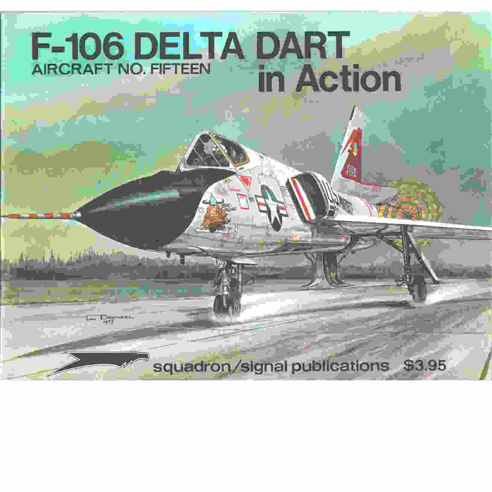 F-106 Delta Dart in Action - Aircraft No. Fifteen  - Drendel, Lou and  Carson,  Don