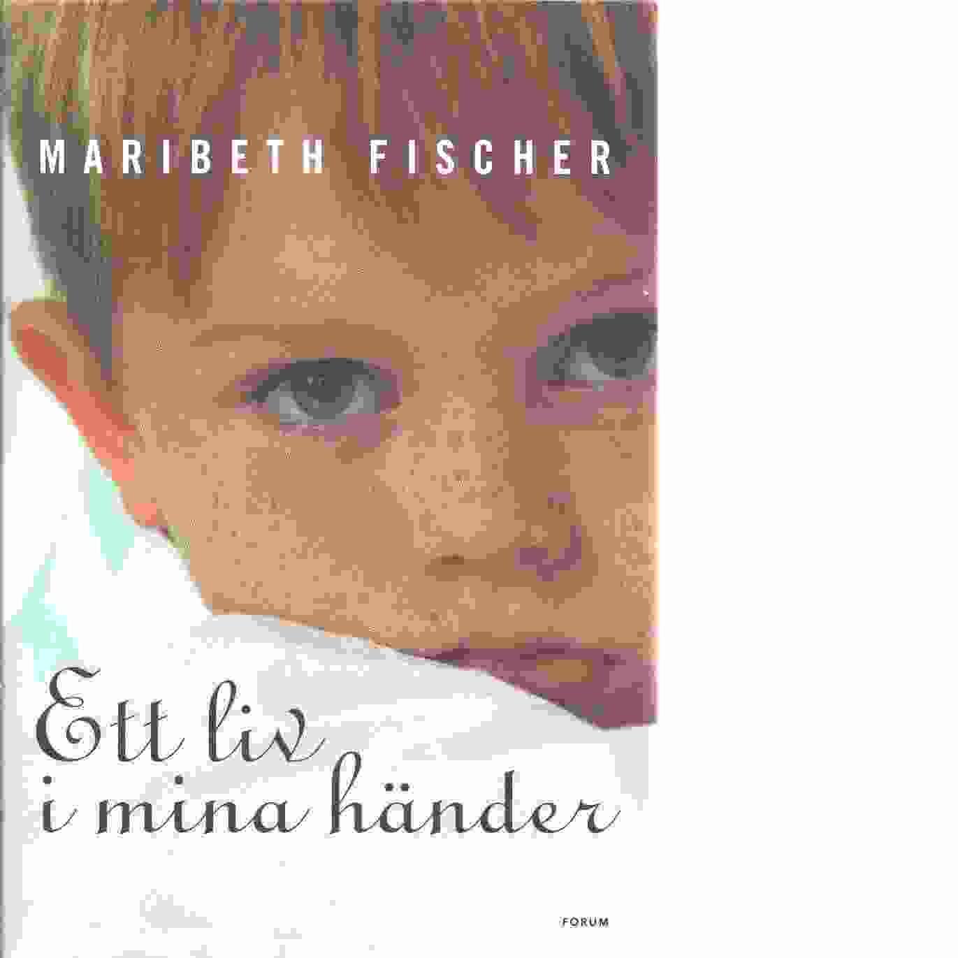 Ett liv i mina händer - Fischer, Maribeth