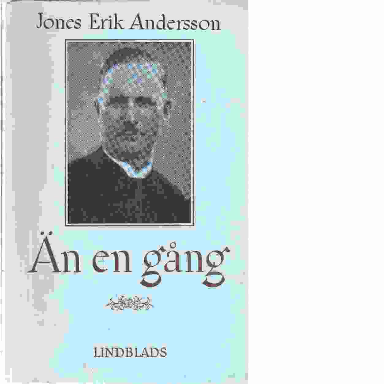 Än en gång : hågkomster från ett 70-årigt liv - Andersson, Jones Erik