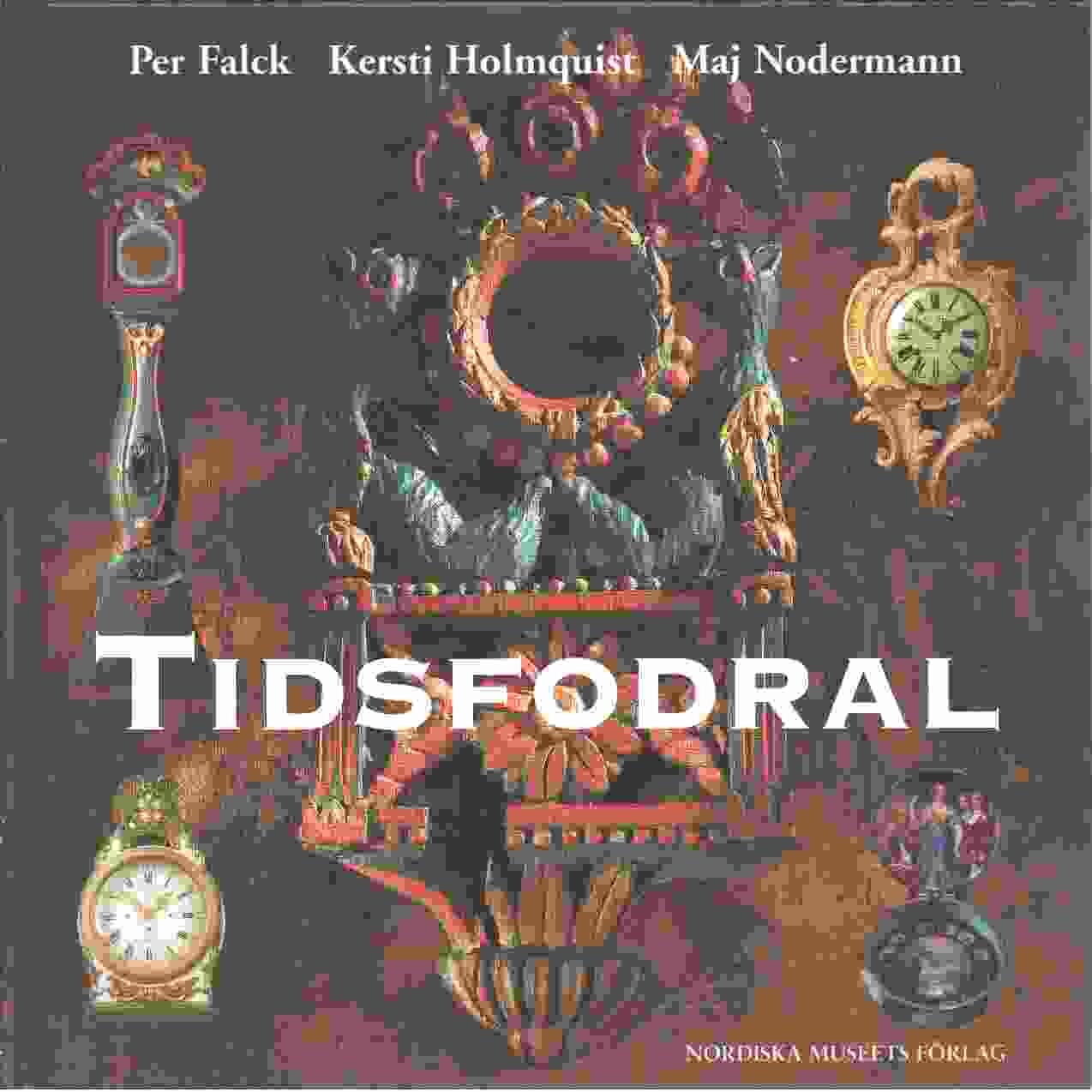 Tidsfodral : svenska urfodral från fyra sekel  - Falck, Per och Holmquist, Kersti samt Nodermann, Maj
