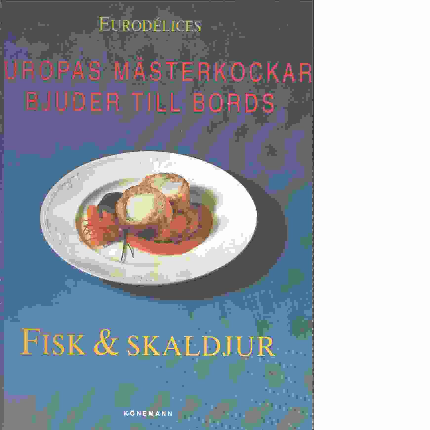 Fisk & skaldjur: Europas mästerkockar bjuder till bords - Red.