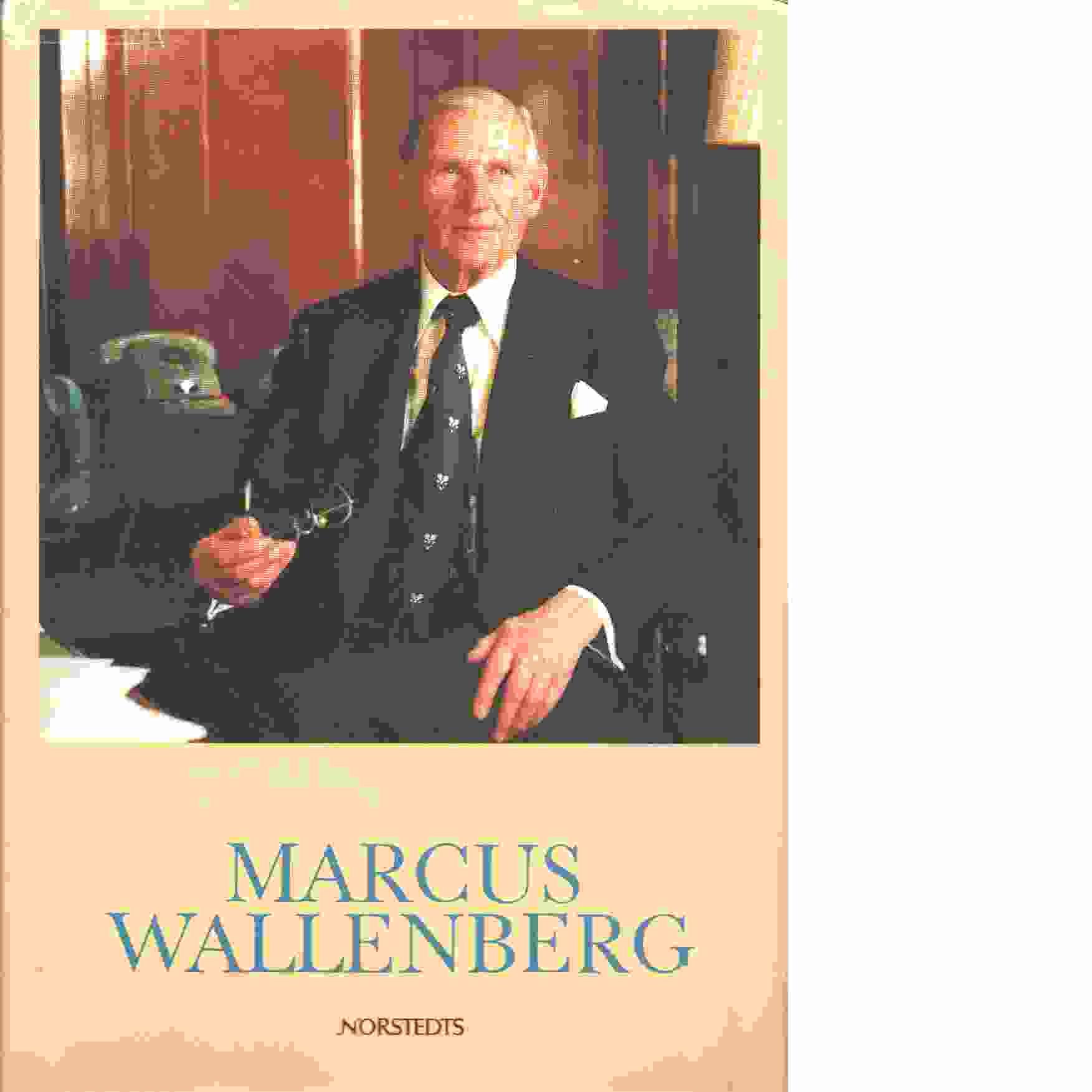 Marcus Wallenberg : en bildberättelse  - Segerstedt, Torgny T och Rydberg, Sven, samt Skole, Robert