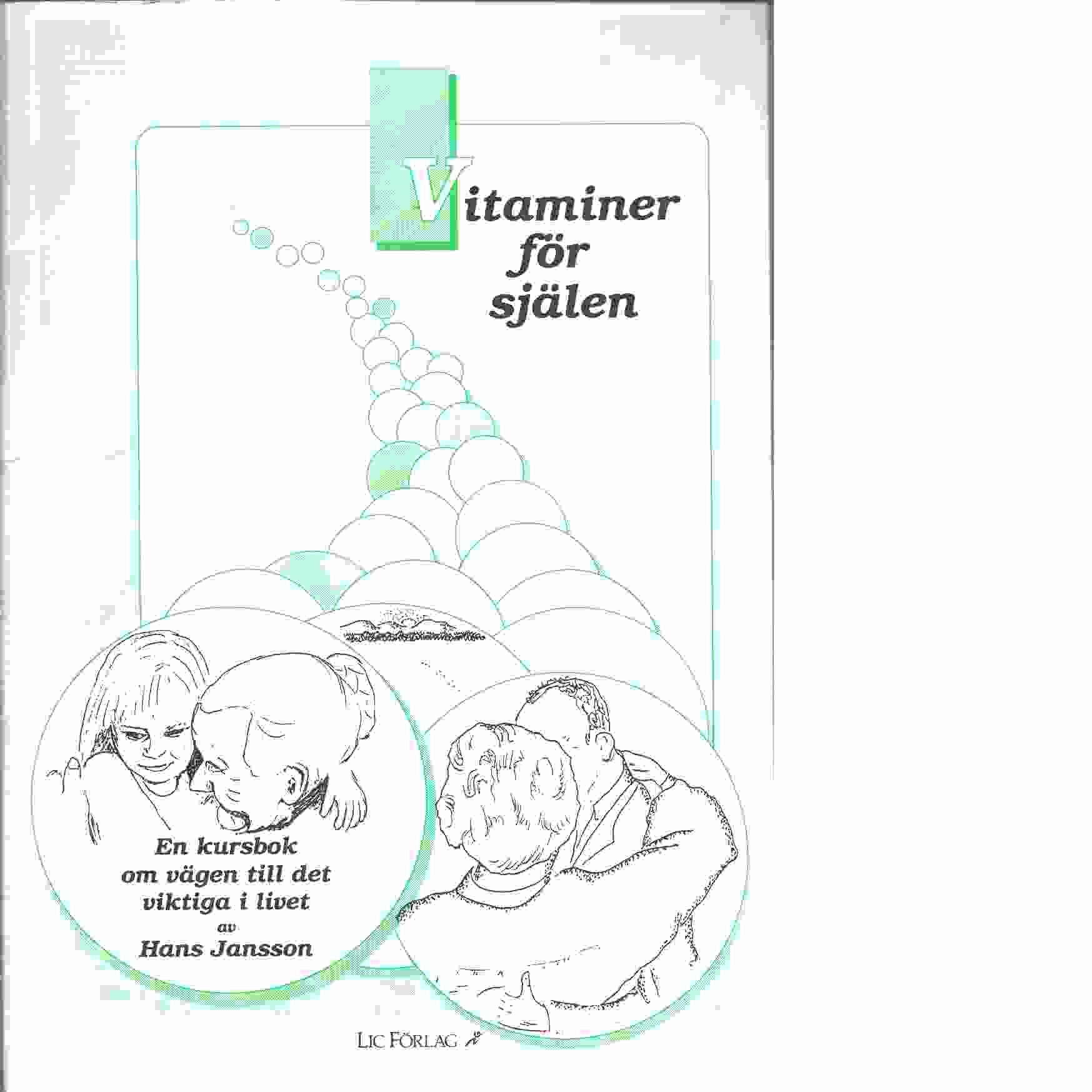 Vitaminer för själen : en kursbok om vägen till det viktiga i livet - Jansson, Hans