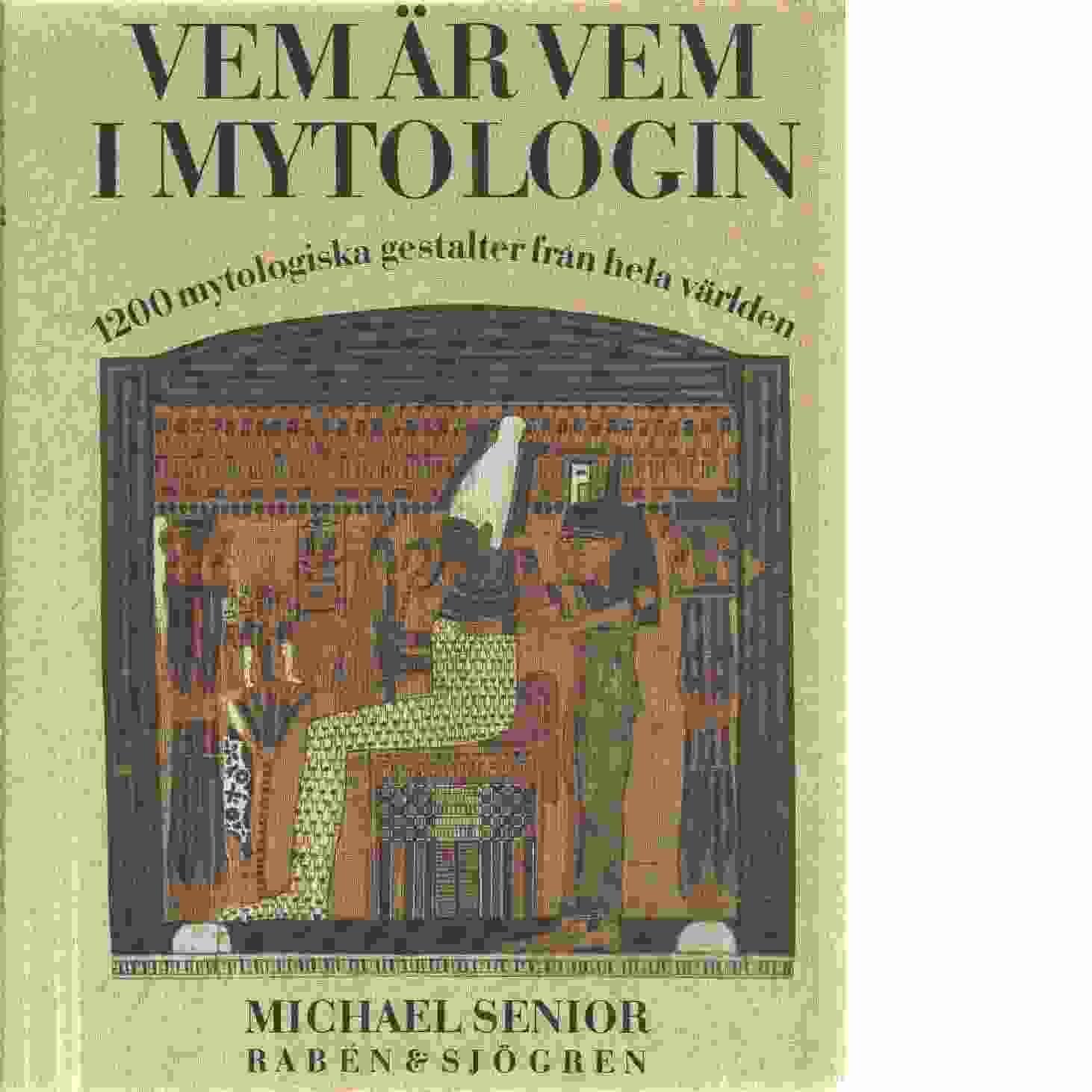 Vem är vem i mytologin : 1200 mytologiska gestalter från hela världen - Senior, Michael