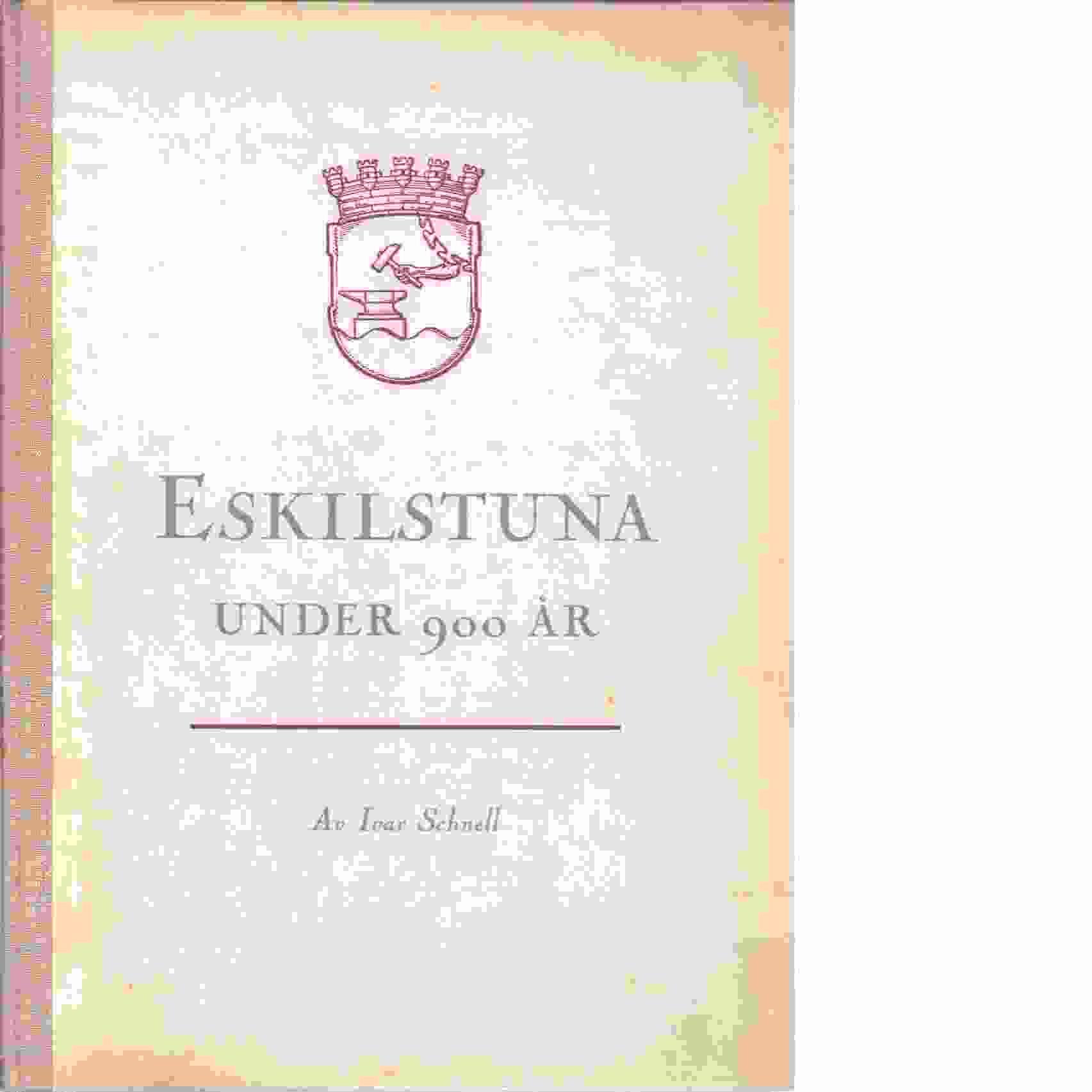 Eskilstuna under 900 år - Schnell, Ivar