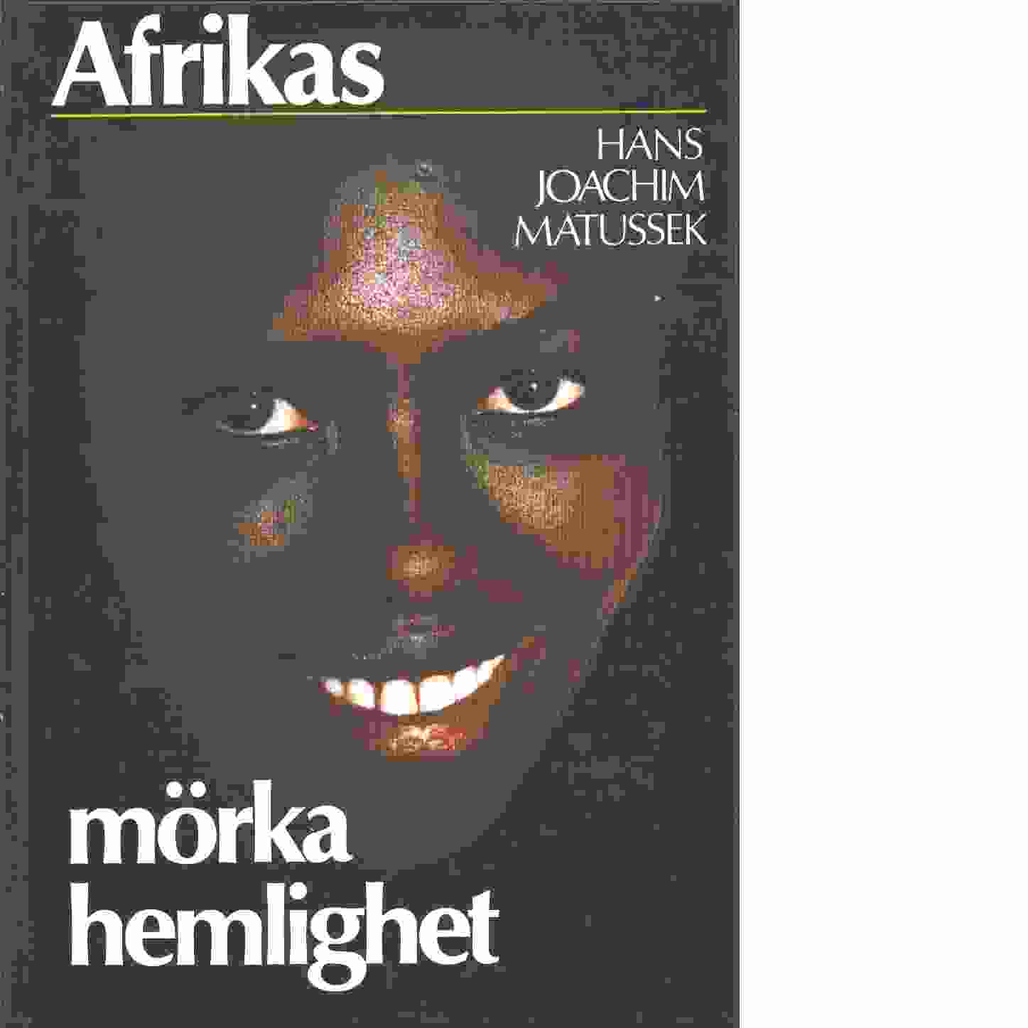 Afrikas mörka hemlighet  - Matussek, Hans Joachim
