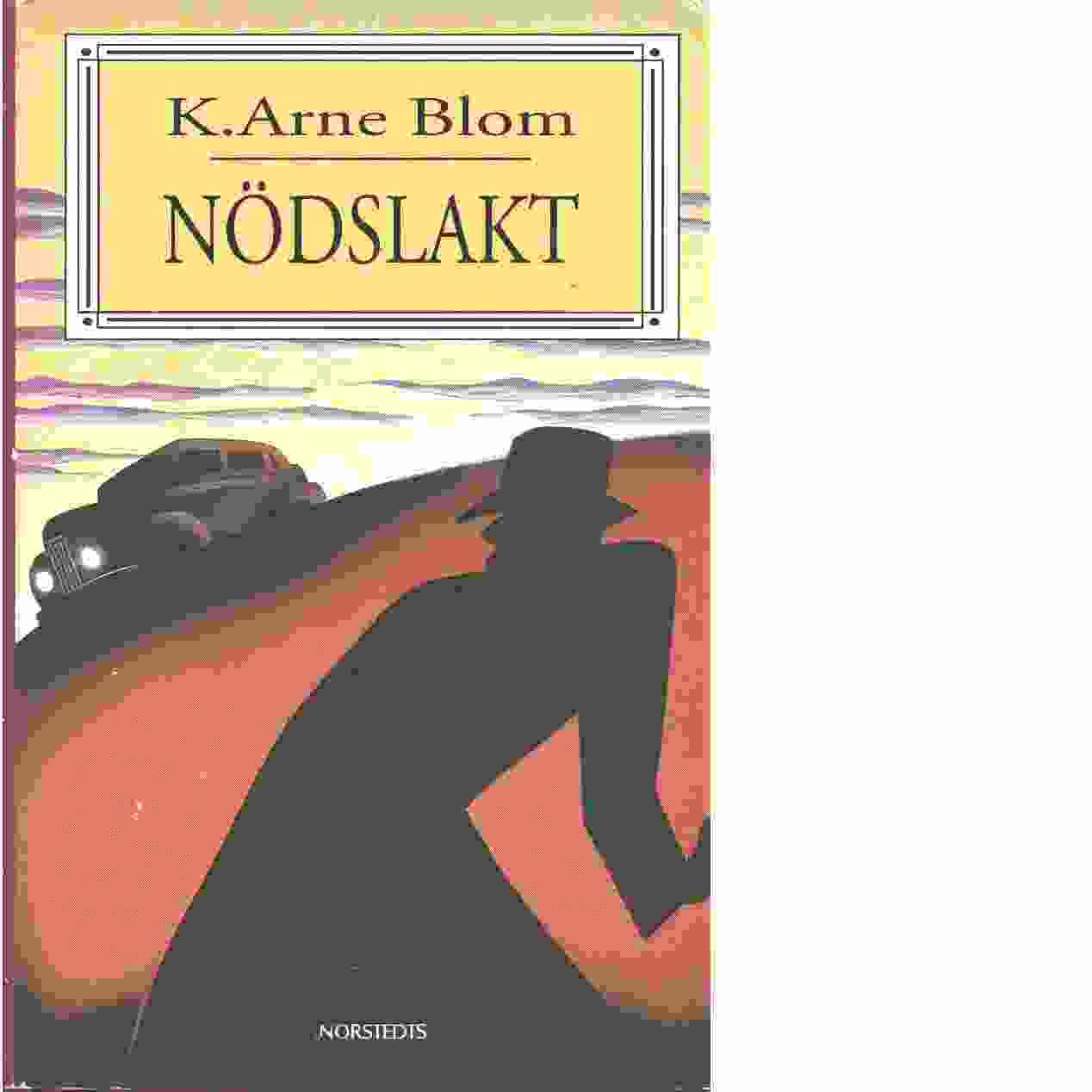 Nödslakt  - Blom, K. Arne