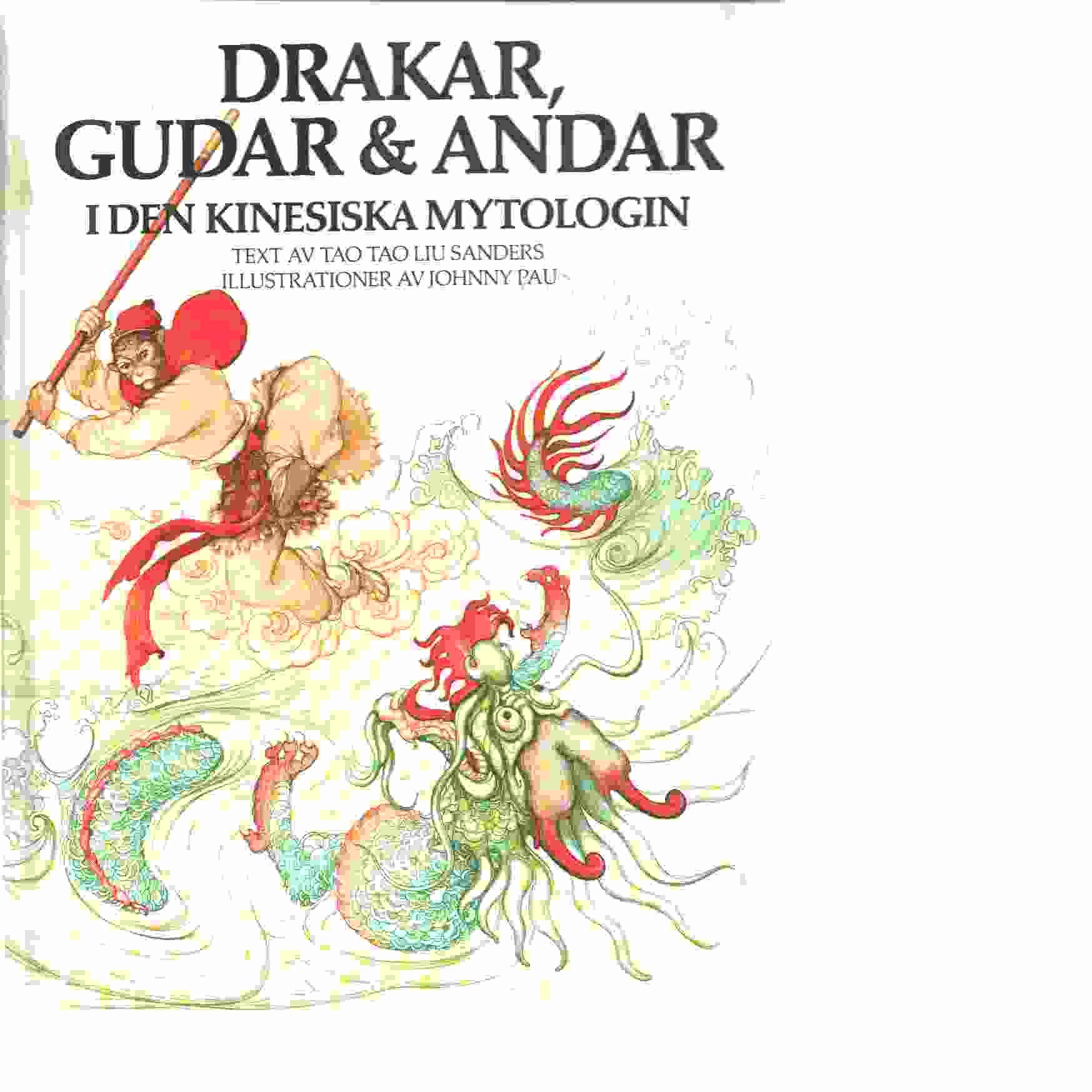 Drakar, gudar & andar i den kinesiska mytologin - Sanders, Tao Tao Liu