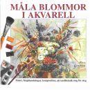 Måla blommor i akvarell : palett, färgblandningar, komposition, akvarellteknik steg för steg  - Ginzburg, Maria