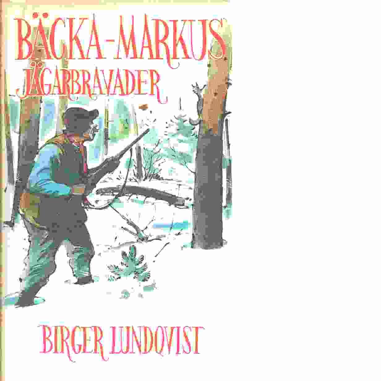 Bäcka-Markus jägarbravader : jakt-, fiske- och bygdehistorier - Lundqvist, Birger