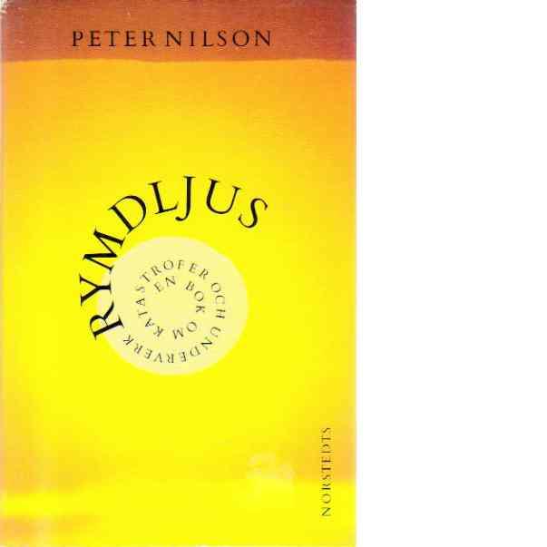 Rymdljus : en bok om katastrofer och underverk - Nilson, Peter