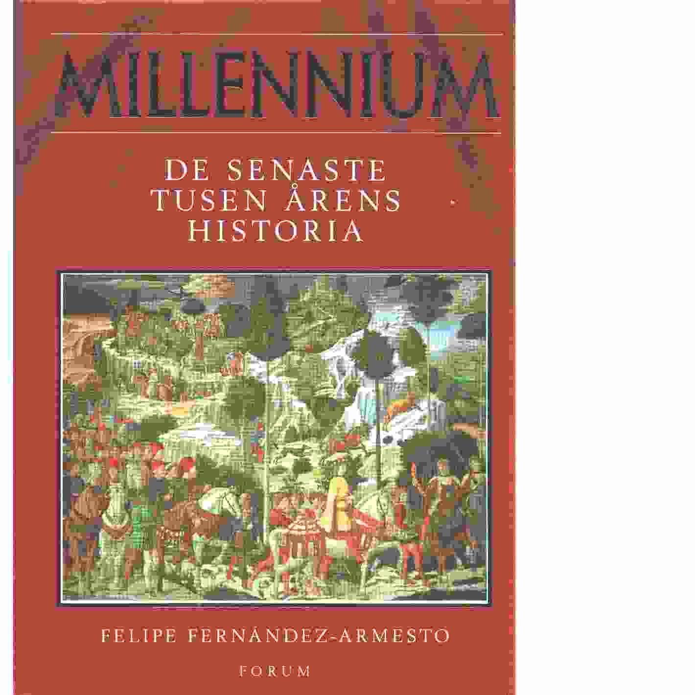 Millennium : [de senaste tusen årens historia] - Fernández-Armesto, Felipe