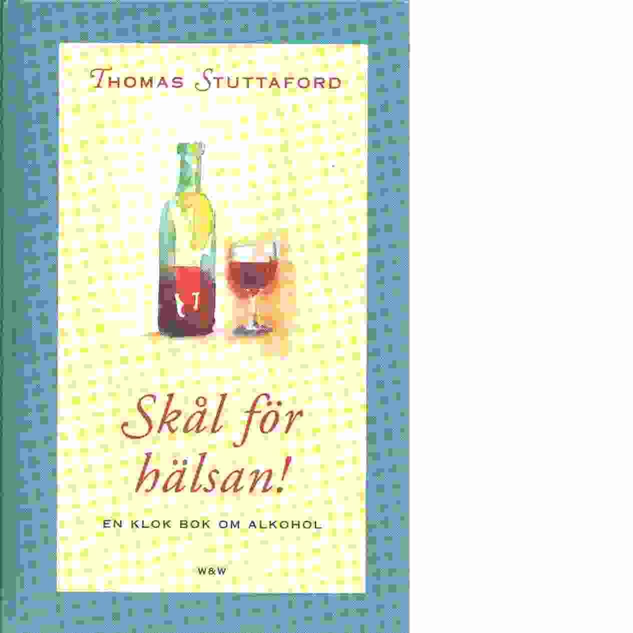 Skål för hälsan! : [en klok bok om alkohol - Stuttaford, Thomas