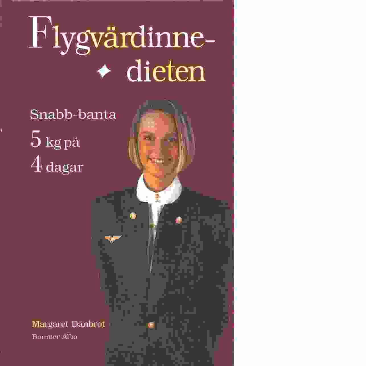Flygvärdinnedieten : snabb-banta - 5 kg på 4 da'r  - Danbrot, Margaret