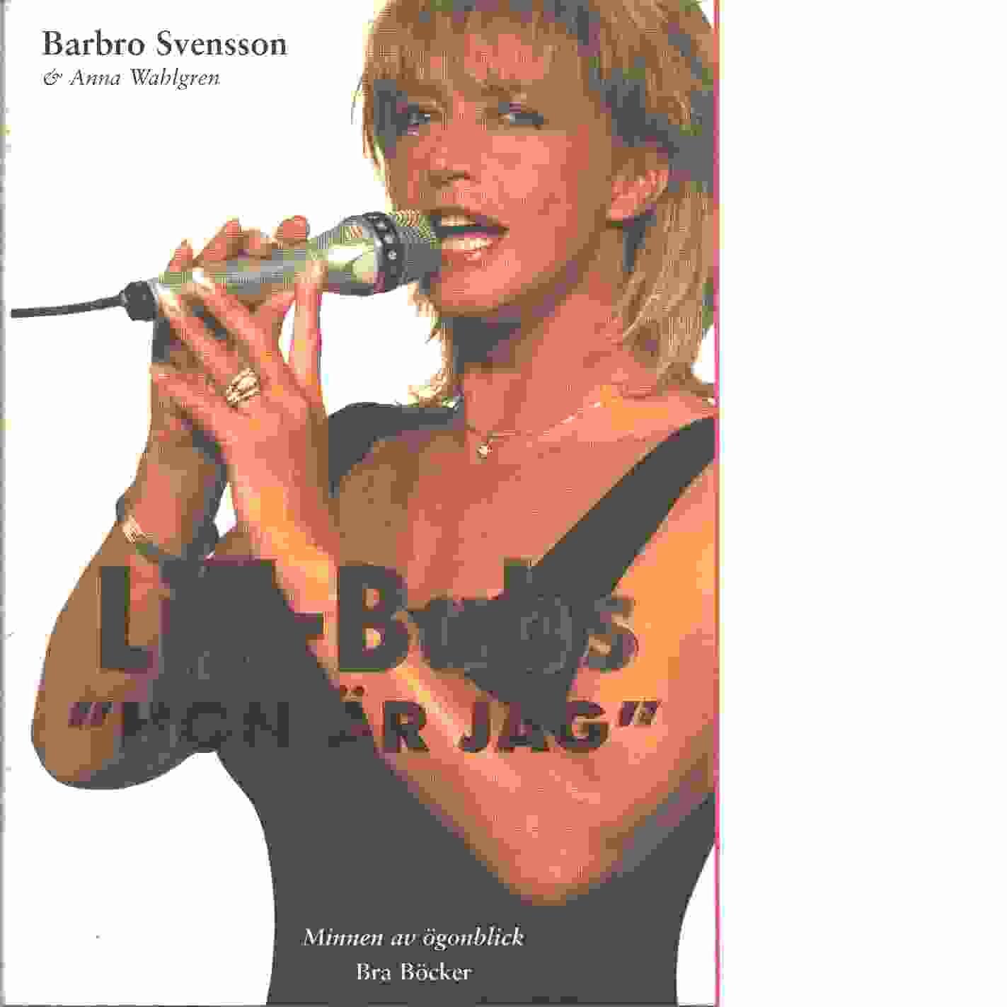 Lill-Babs - hon är jag : minnen av ögonblick - Lill-Babs,  och Wahlgren, Anna