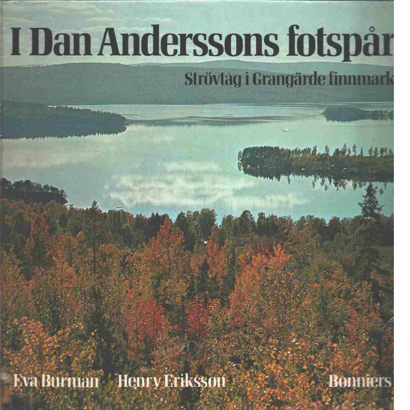 I Dan Anderssons fotspår - Strövtåg i Grangärde finnmark - Burman, Eva och Eriksson, Henry