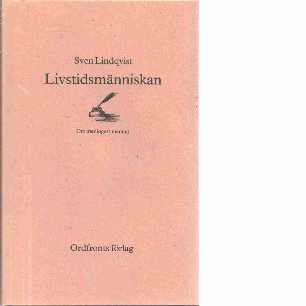 Livstidsmänniskan : om meningars mening - Lindqvist, Sven