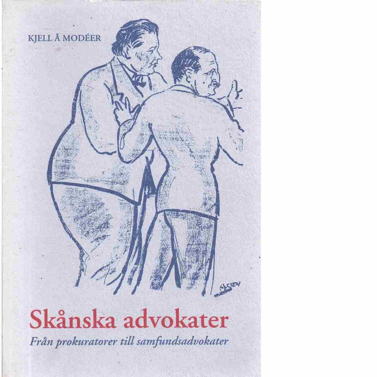 Skånska advokater : från prokuratorer till samfundsadvokater : om advokater i Skåne i ett historiskt perspektiv  - Modéer, Kjell Å.