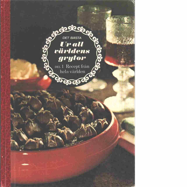 Ur all världens grytor. Vol. 1, Recept från hela världen - Red.