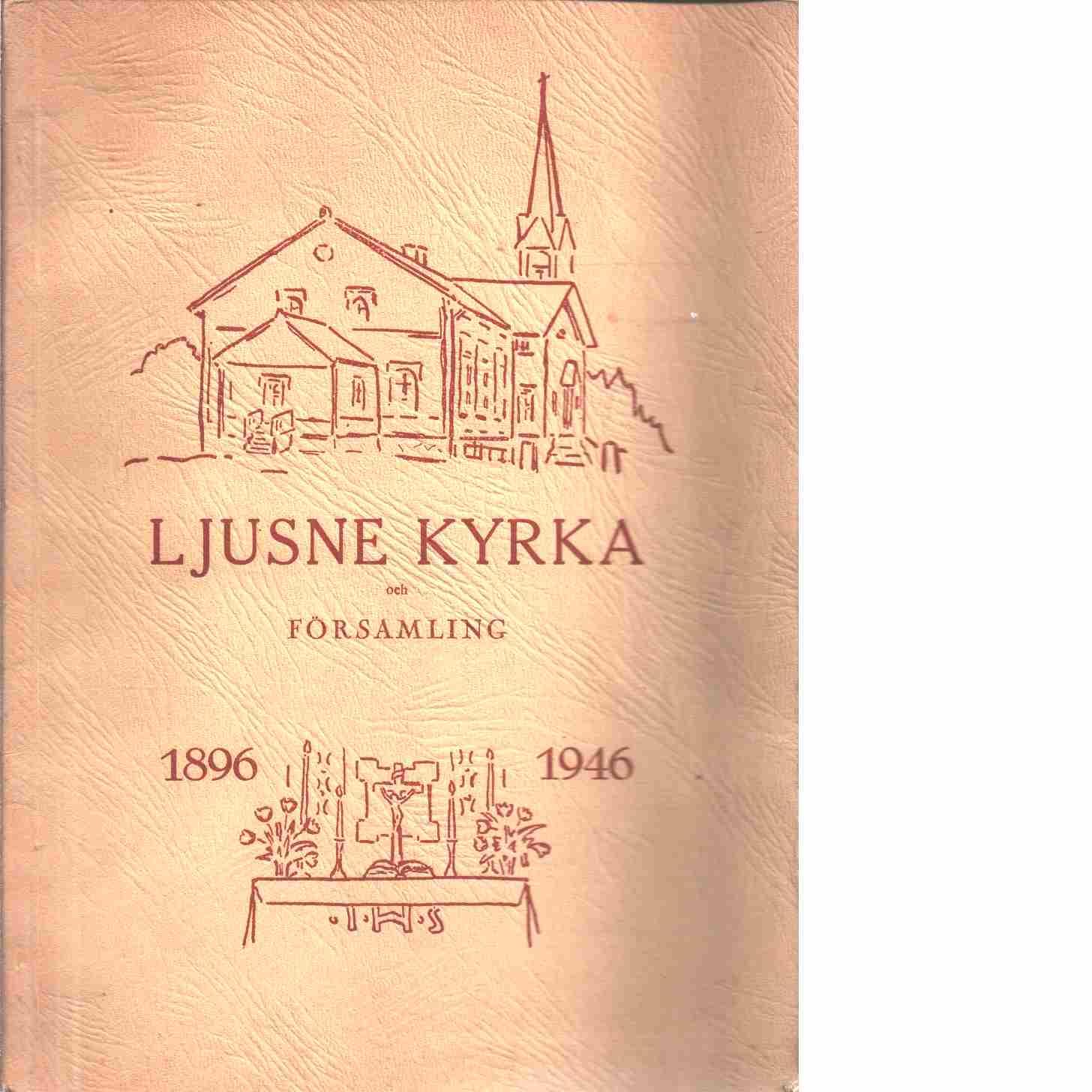 Ljusne kyrka och församling 50 år : [1896-1946]  - Red.