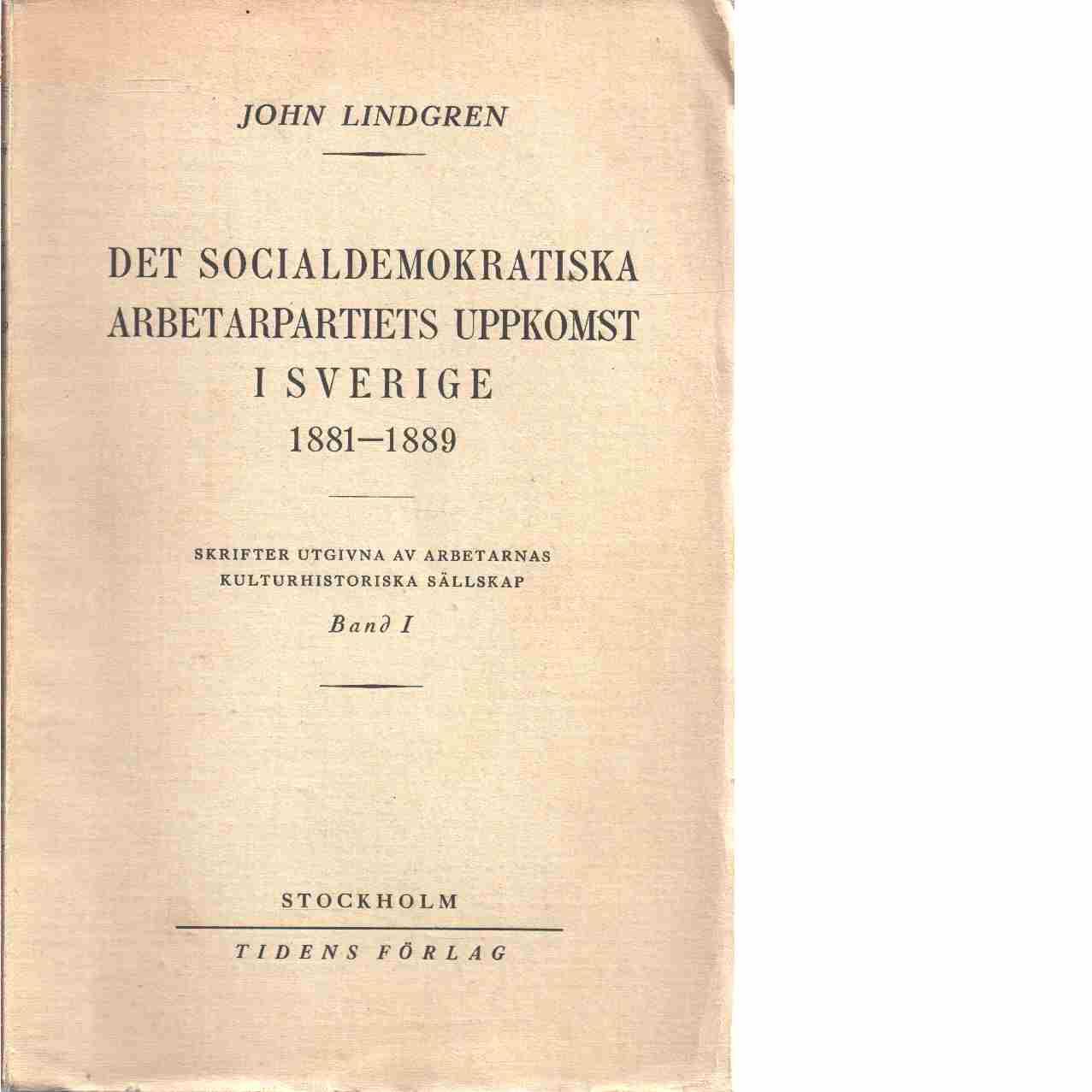 Det socialdemokratiska arbetarpartiets uppkomst i Sverige 1881-1889  - Lindgren, John
