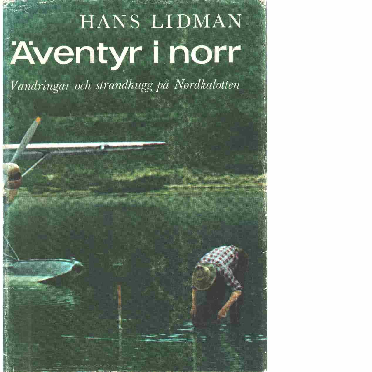 Äventyr i norr : vandringar och strandhugg på Nordkalotten - Lidman, Hans