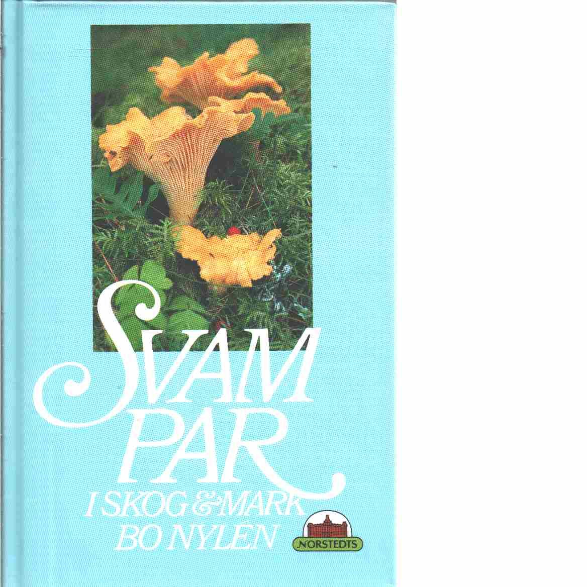 Svampar i skog och mark : 426 svampar i färg - Nylén, Bo