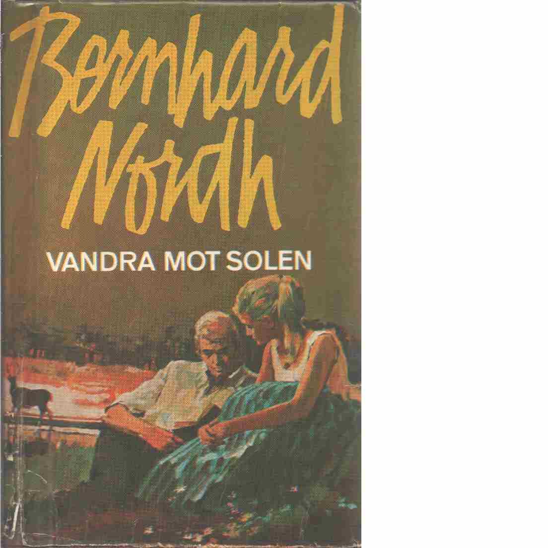 Vandra mot solen - Nordh, Bernhard