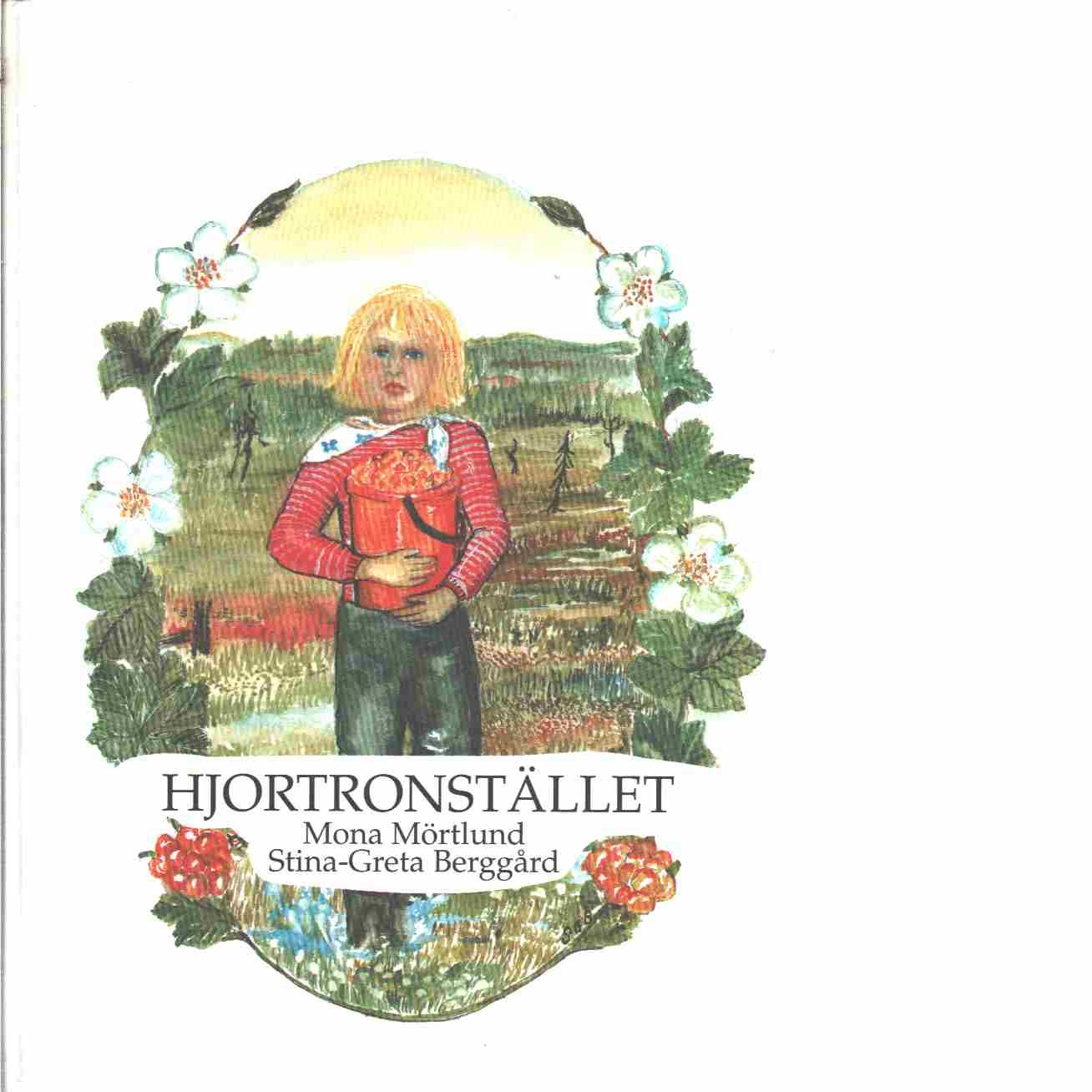 Hjortronstället  - Mörtlund, Mona och Berggård, Stina-Greta