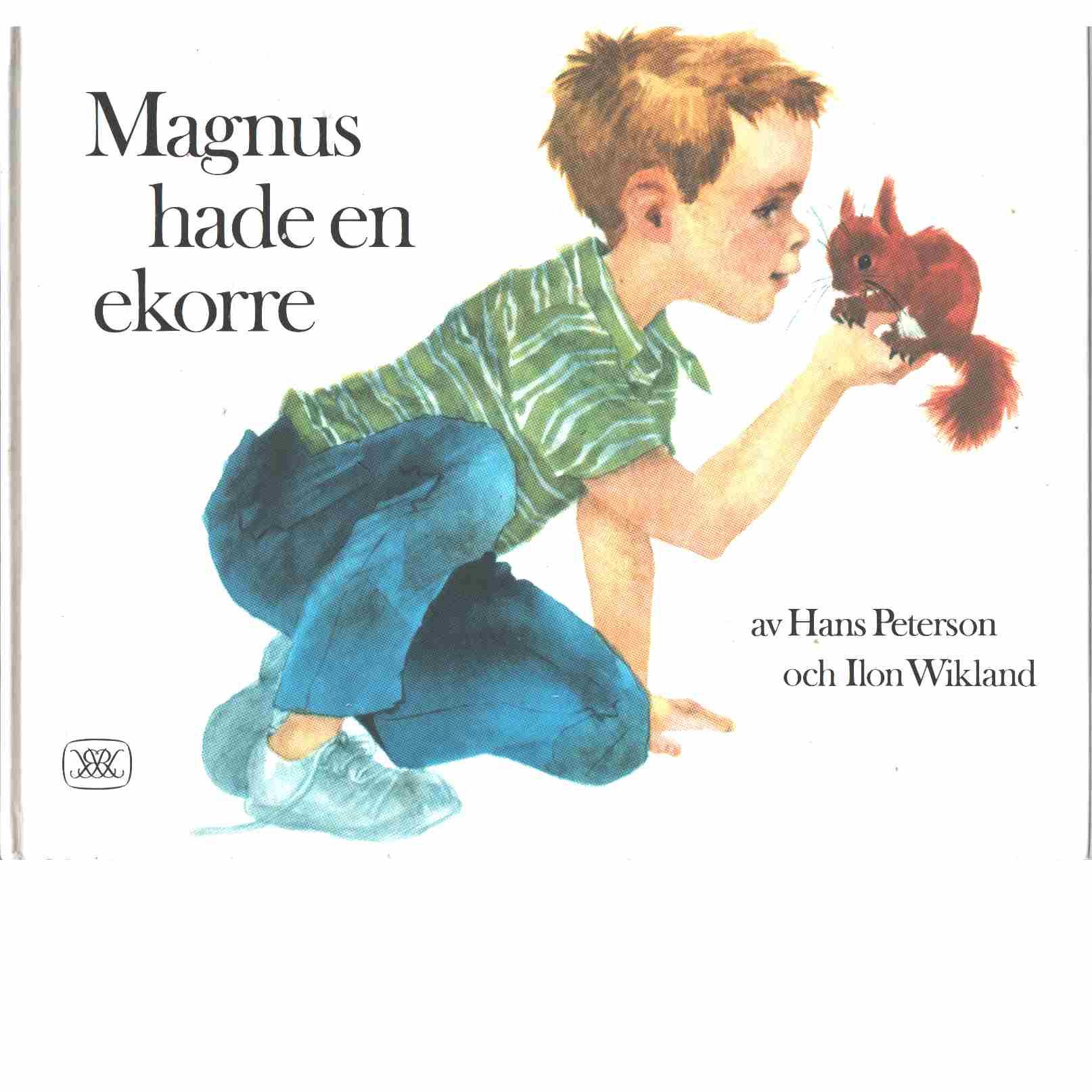 Magnus hade en ekorre  - Peterson, Hans och Wikland, Ilon