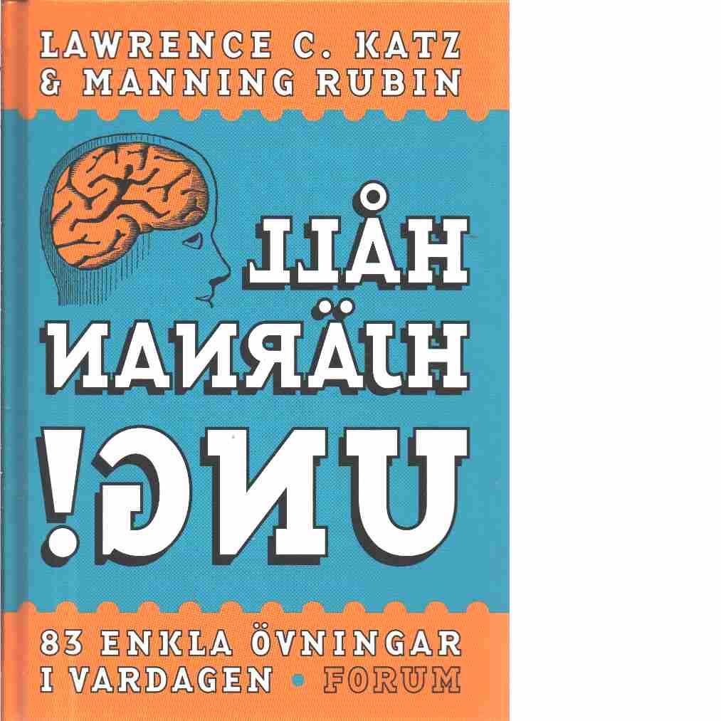Håll hjärnan ung : [83 enkla övningar i vardagen] - Katz, Lawrence C. och Rubin, Manning