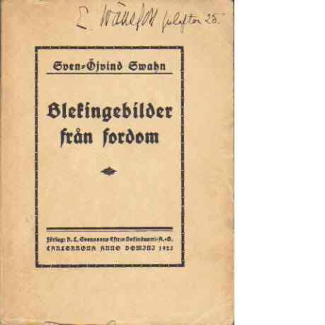 Blekingebilder - från fordom - Kulturhistoriska anteckningar och fragment - Swahn, Sven-Öjvind