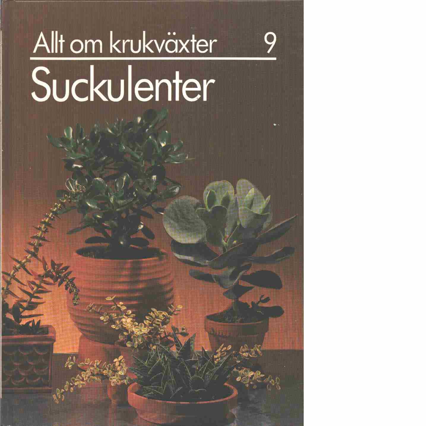 Allt om krukväxter. 9, Suckulenter - Red. Furusjö, Maja-Lisa