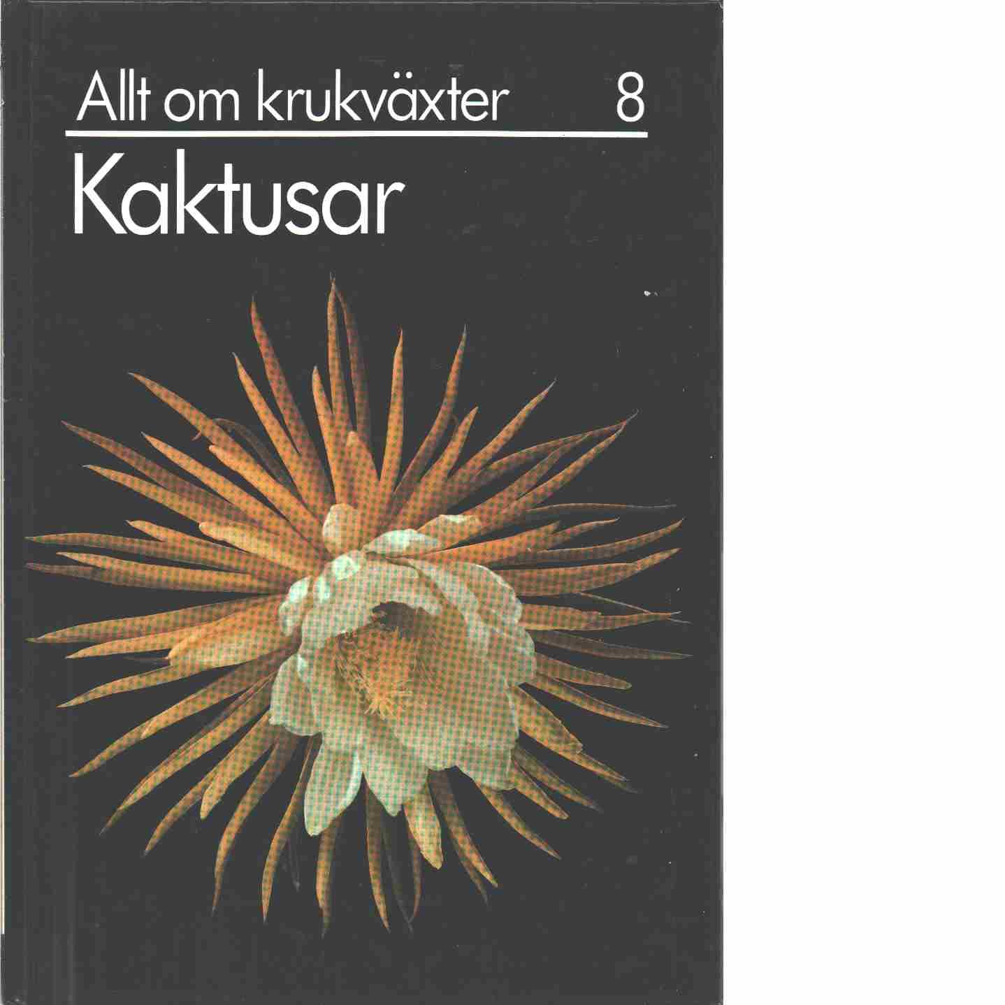 Allt om krukväxter. 8, Kaktusar  - Red. Furusjö, Maja-Lisa