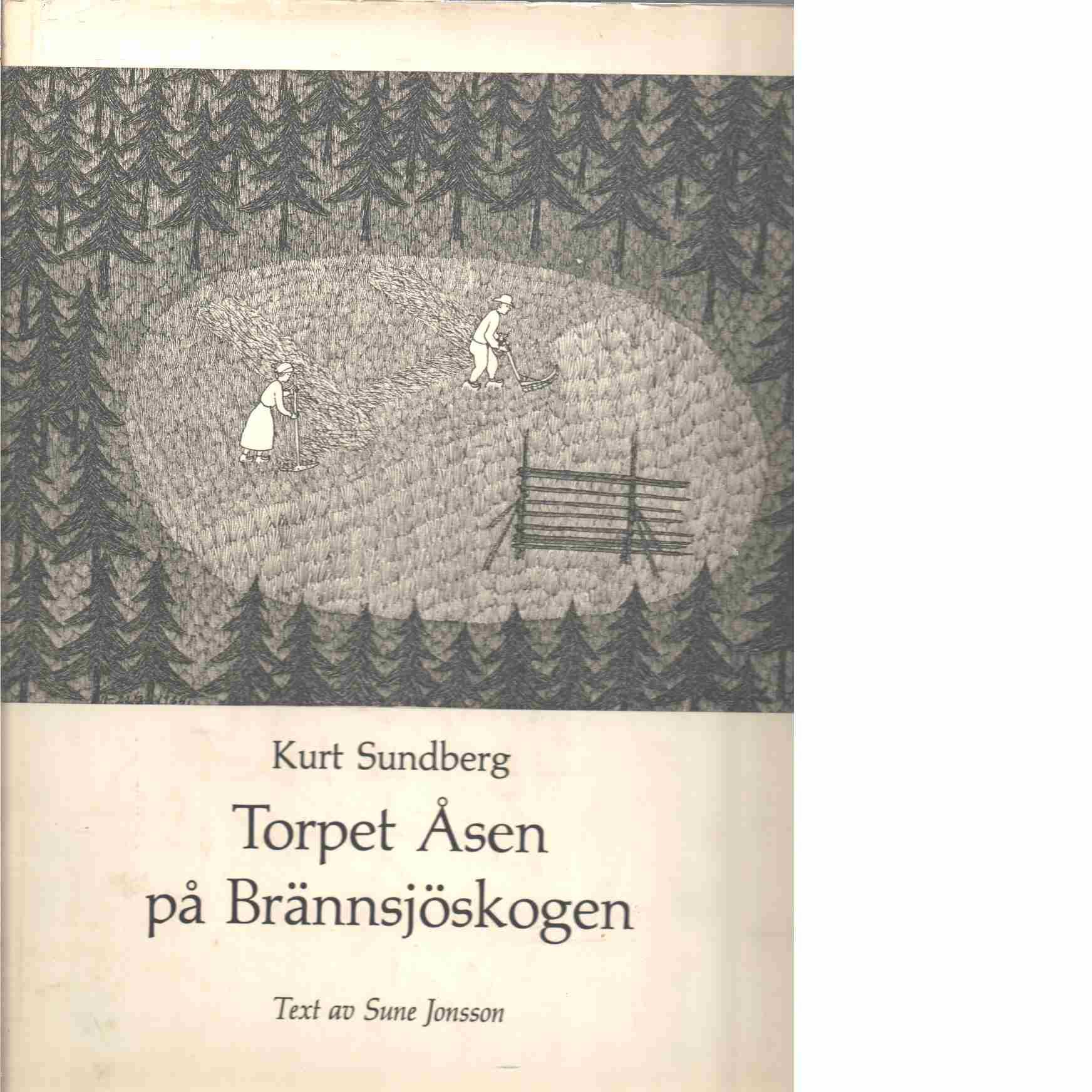 Torpet Åsen på Brännsjöskogen - Sundberg, Kurt