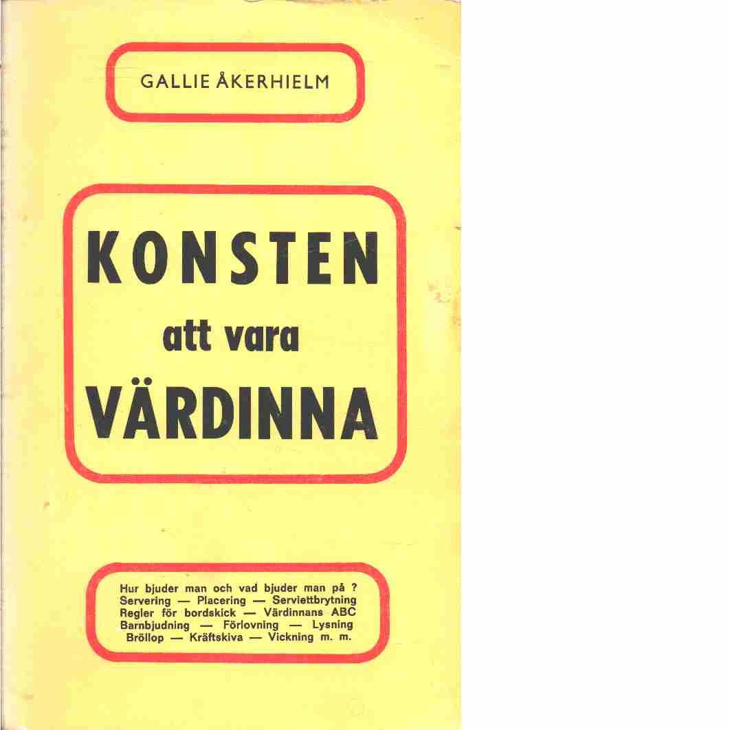Konsten att vara värdinna : Illustrerad handledning - Åkerhielm, Gallie