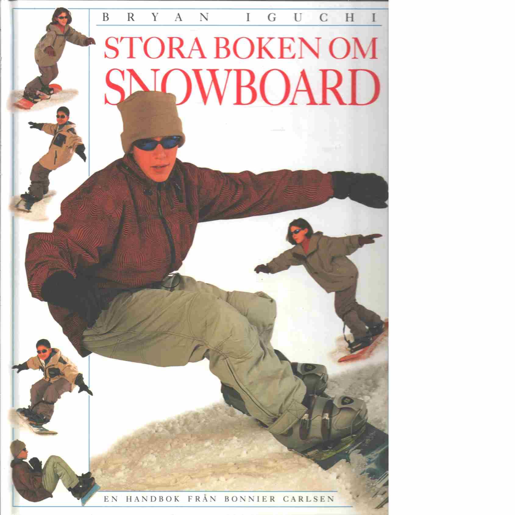 Stora boken om snowboard - Iguchi, Bryan