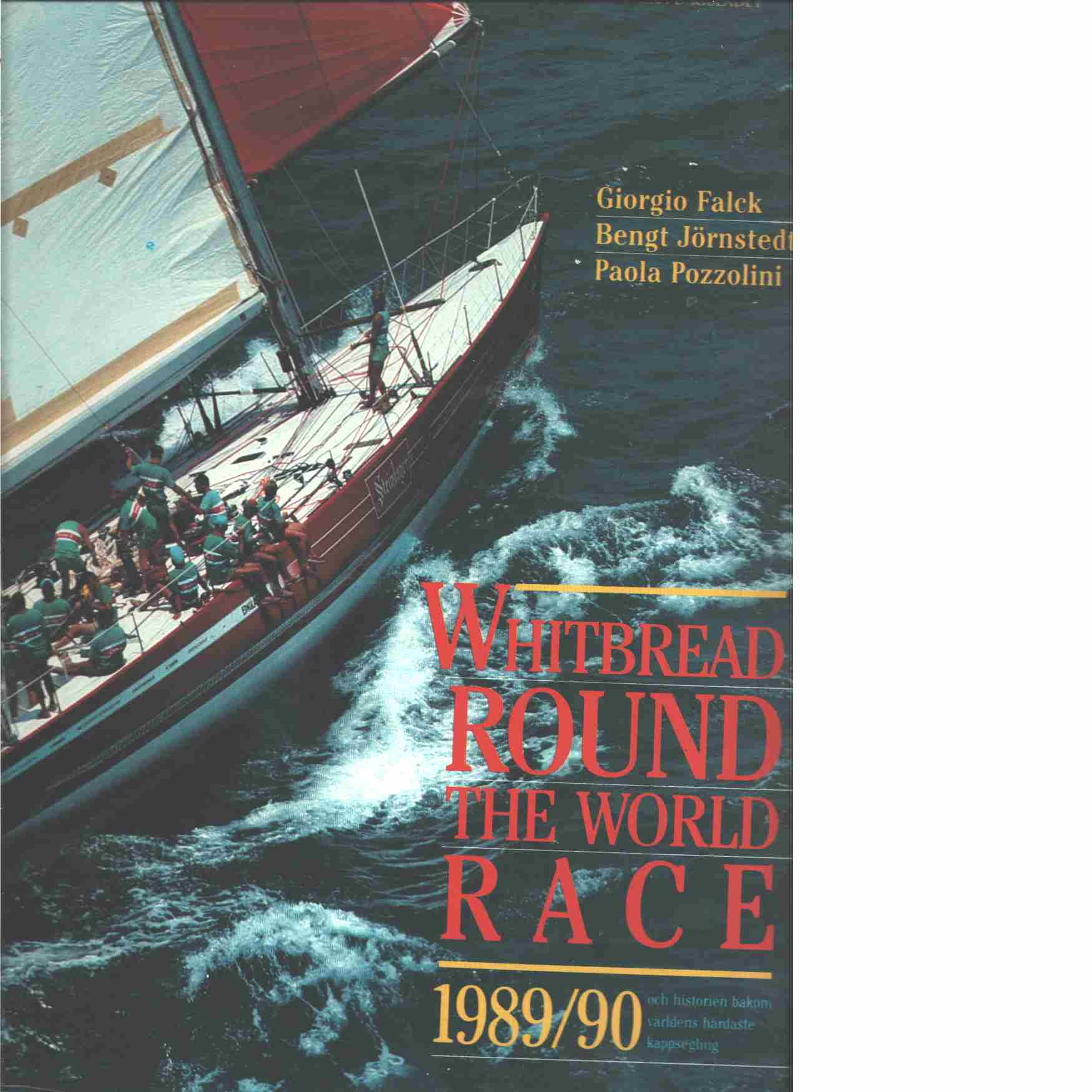 Whitbread Round the World Race 1989/90 : och historien bakom världens hårdaste kappsegling  - Falck, Giorgio och Pozzolini, Paola  samt Jörnstedt, Bengt