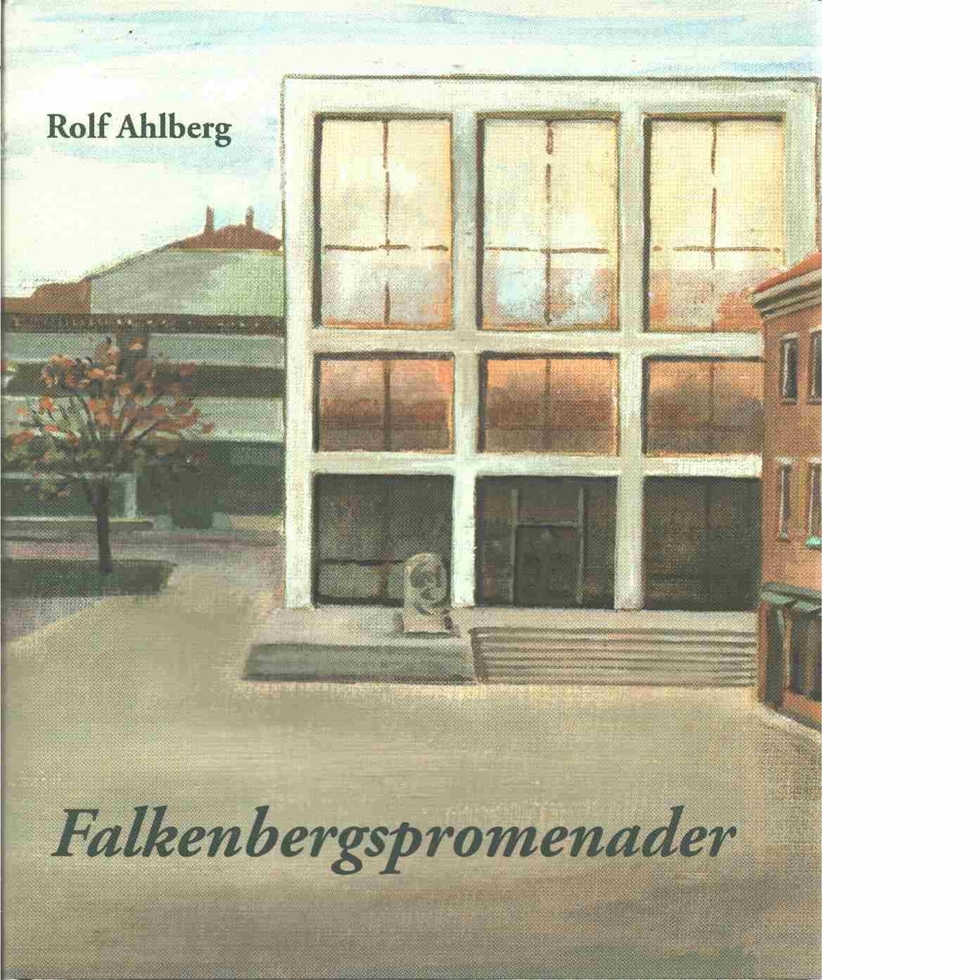 Falkenbergspromenader : arkitekten ser på sin stad  - Ahlberg, Rolf