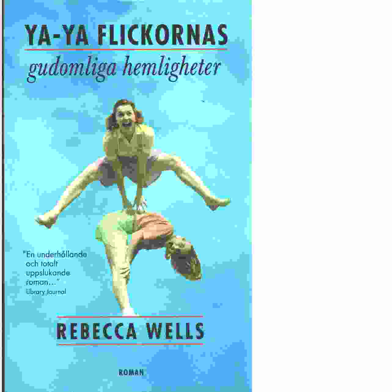 Ya-Ya flickornas gudomliga hemligheter - Wells, Rebecca