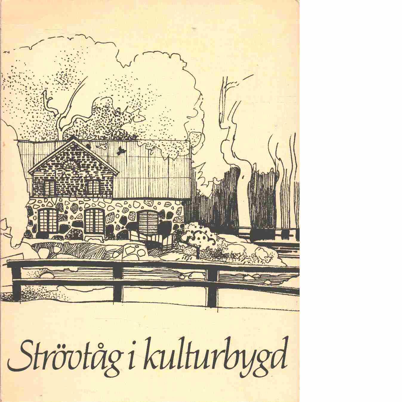 Strövtåg i kulturbygd / utg. av Sydkraft i samband med 75-årsjubileet 1981  - Red. Evers, Tore
