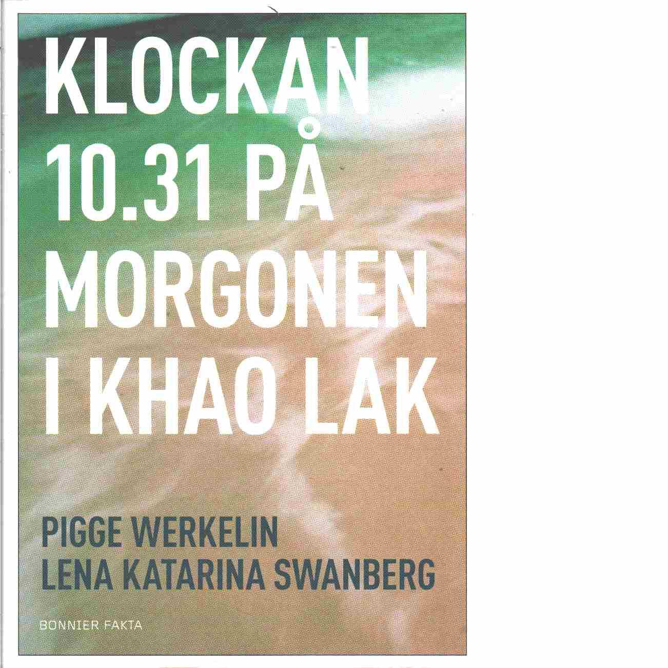 Klockan 10.31 på morgonen i Khao Lak - Werkelin, Pigge och Swanberg, Lena Katarina