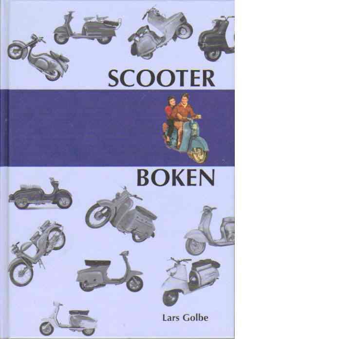 Scooterboken : scooters tillverkade i Europa och sålda i Sverige efter 1945 : en sammanställning - Golbe, Lars