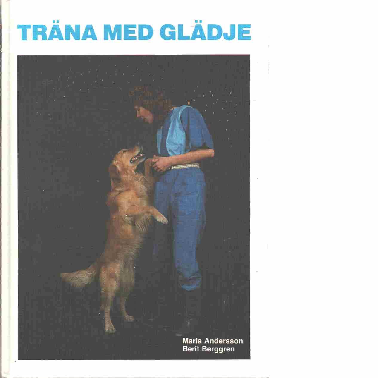Träna med glädje  - Hansson, Marie och Berggren, Berit
