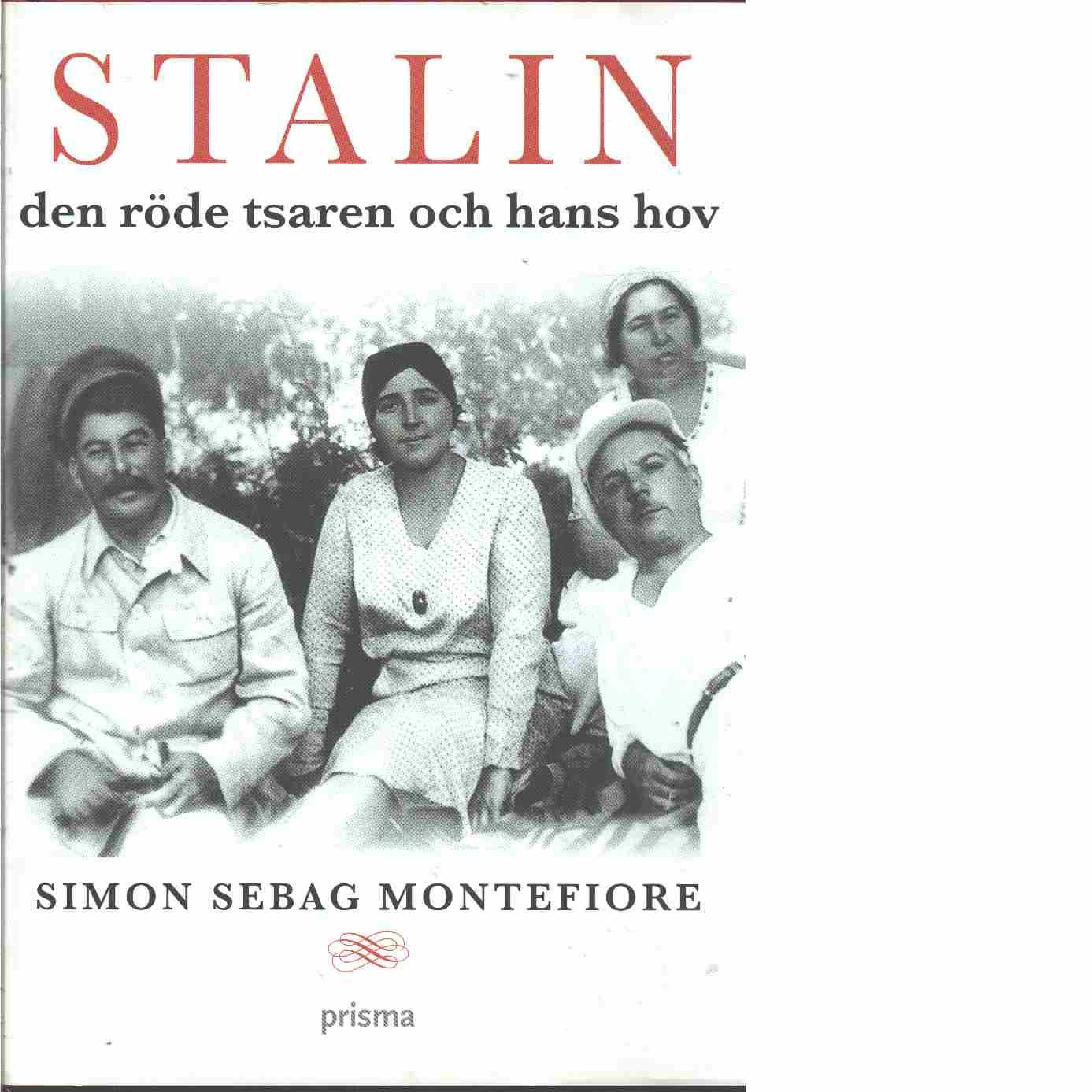 Stalin : den röde tsaren och hans hov - Sebag Montefiore, Simon