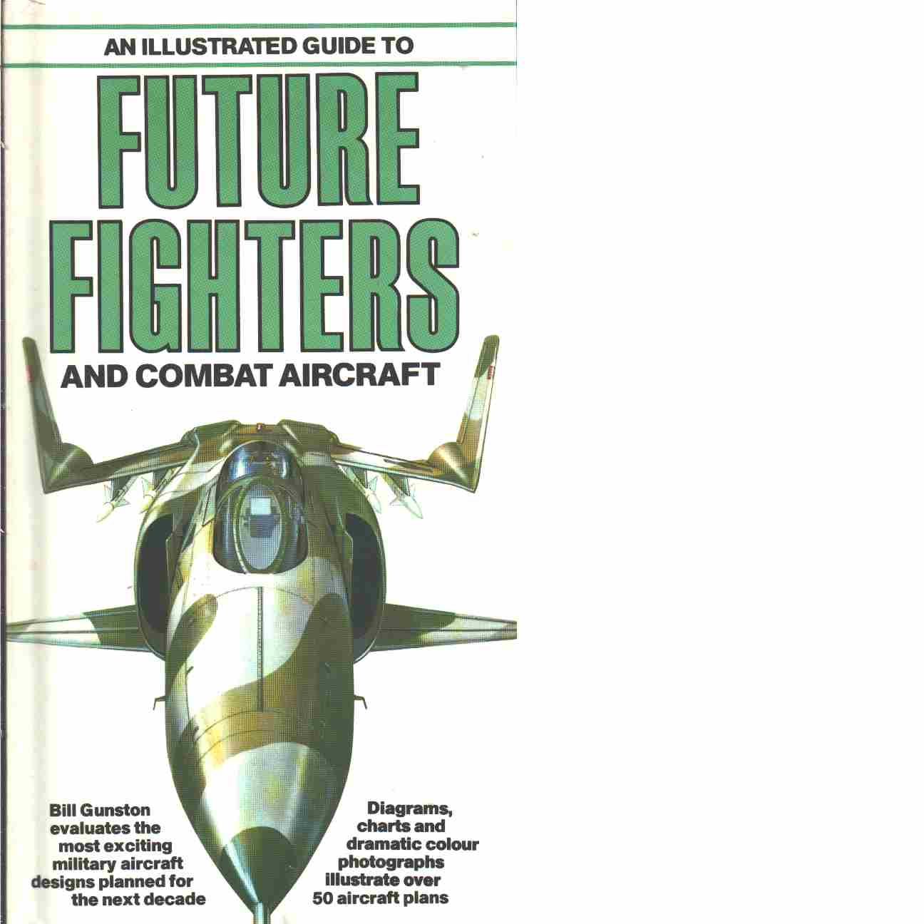 An illustrated guide to future fighters and combat aircraft  - Gunston, Bill